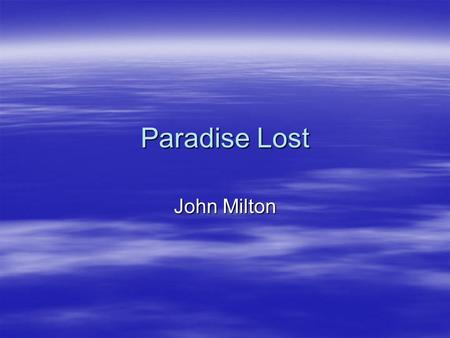 Paradise Lost John Milton. Epic Poetry as a Classic Literary Form  Examples: –Homer recorded the first major epic poems: The Iliad and The Odyssey –Virgil.