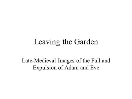 Late-Medieval Images of the Fall and Expulsion of Adam and Eve