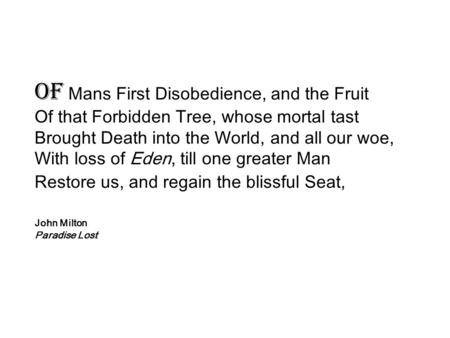 OF Mans First Disobedience, and the Fruit Of that Forbidden Tree, whose mortal tast Brought Death into the World, and all our woe, With loss of Eden, till.