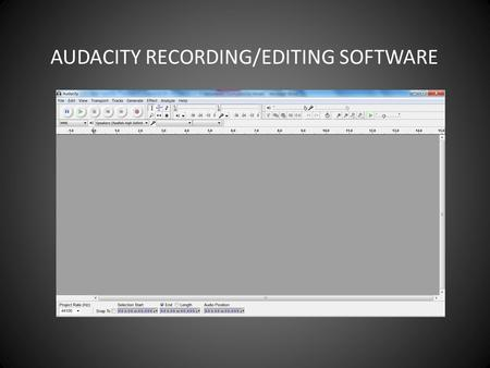AUDACITY AUDACITY RECORDING/EDITING SOFTWARE. TRANSPORT CONTROLS AUDACITY RECORDING/EDITING SOFTWARE TRANSPORT CONTROLS.