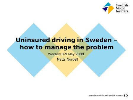Uninsured driving in Sweden – how to manage the problem Warsaw 8-9 May 2008 Matts Nordell.