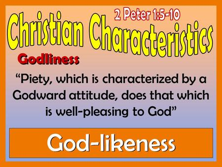 "Godliness ""Piety, which is characterized by a Godward attitude, does that which is well-pleasing to God"" God-likeness."
