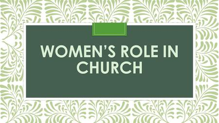 WOMEN'S ROLE IN CHURCH. INTRODUCTION From the dawn of creation, man & woman were created for different roles. In Genesis 2:18 it says that God created.