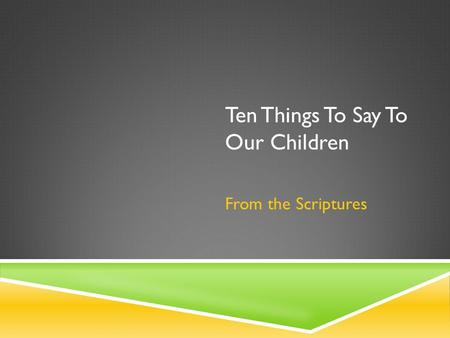 Ten Things To Say To Our Children From the Scriptures.