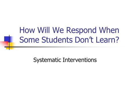 How Will We Respond When Some Students Don't Learn? Systematic Interventions.