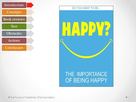 1The Power of Happiness (Staying Happy) Introduction ConceptsBook reviewsTestObstaclesActionsConclusion.