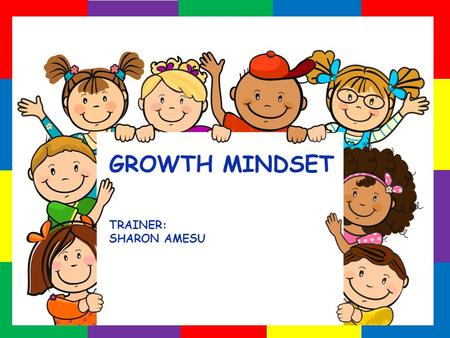 GROWTH MINDSET TRAINER: SHARON AMESU Sharon Amesu Trainer.