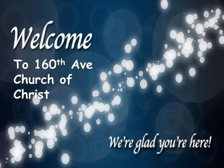 To 160 th Ave Church of Christ. Remembering Who we are Christians: Remembering the commitment you made to Christ in the waters of baptism If you are.