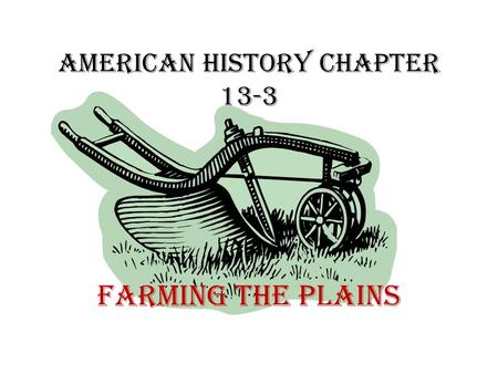 American History Chapter 13-3 Farming the Plains.