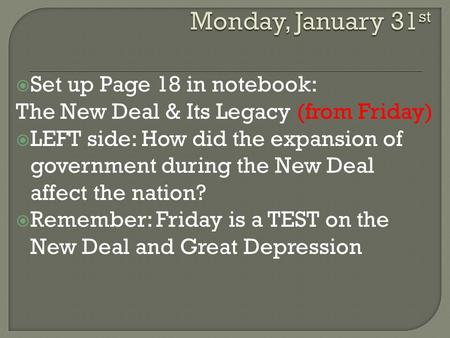  Set up Page 18 in notebook: The New Deal & Its Legacy (from Friday)  LEFT side: How did the expansion of government during the New Deal affect the nation?