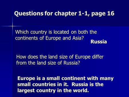 Questions for chapter 1-1, page 16 Which country is located on both the continents of Europe and Asia? How does the land size of Europe differ from the.
