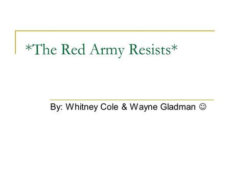 *The Red Army Resists* By: Whitney Cole & Wayne Gladman.