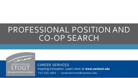 PROFESSIONAL POSITION AND CO-OP SEARCH  Have your materials ready: Resume, cover letter, references  If you're searching for a co-op, know the requirements.