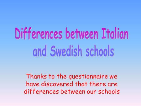 Thanks to the questionnaire we have discovered that there are differences between our schools.