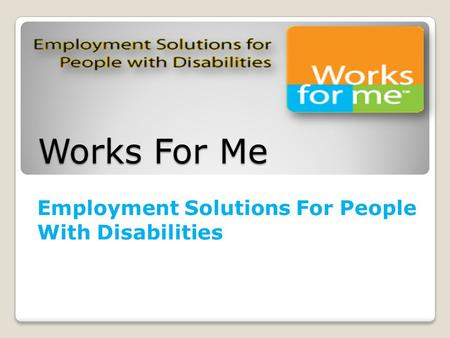 Works For Me Employment Solutions For People With Disabilities.