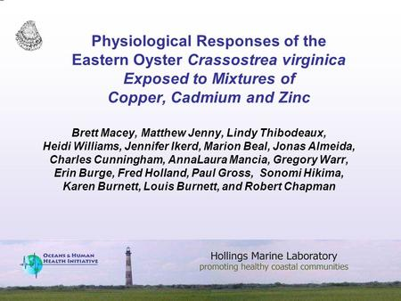 Physiological Responses of the Eastern Oyster Crassostrea virginica Exposed to Mixtures of Copper, Cadmium and Zinc Brett Macey, Matthew Jenny, Lindy Thibodeaux,