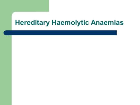 "Hereditary Haemolytic Anaemias. Look at the red cell as a floppy bag of haemoglobin A floppy bag with three ""bits"" Hereditary Haemolytic Anaemias."