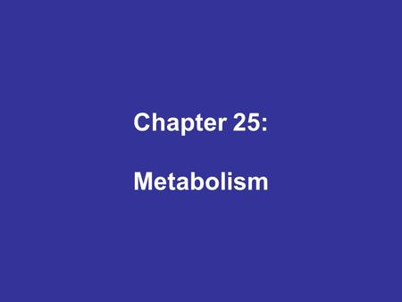 Chapter 25: Metabolism. Introduction to Cellular Metabolism Figure 25–1 Formation of Organic Molecules Energy production begins in cytosol Energy is captured.