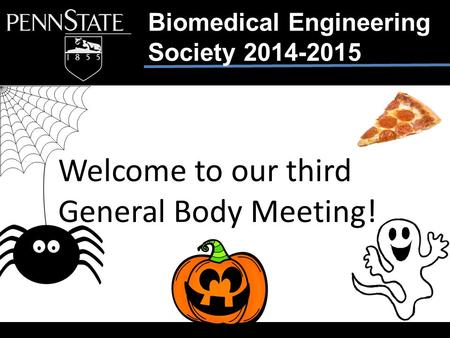Biomedical Engineering Society 2014-2015 Welcome to our third General Body Meeting!