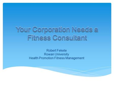 Robert Fekete Rowan University Health Promotion Fitness Management.