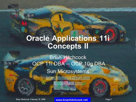 Oracle Applications 11i Concepts II Brian Hitchcock OCP 11i DBA -- OCP 10g DBA Sun Microsystems  Brian Hitchcock.