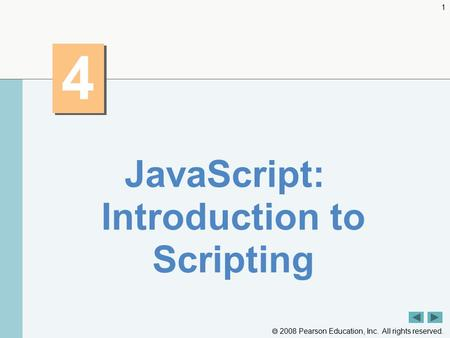  2008 Pearson Education, Inc. All rights reserved. 1 4 4 JavaScript: Introduction to Scripting.