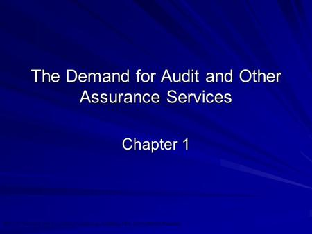 ©2010 Prentice Hall Business Publishing, Auditing 13/e, Arens/Elder/Beasley 1 - 1 The Demand for Audit and Other Assurance Services Chapter 1.