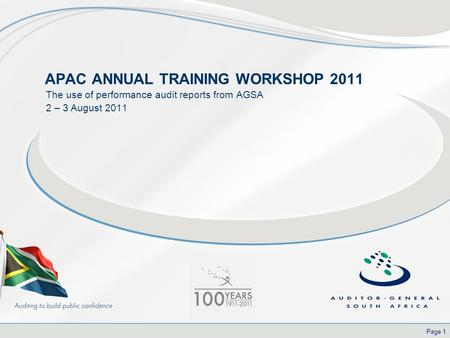 Page 1 APAC ANNUAL TRAINING WORKSHOP 2011 The use of performance audit reports from AGSA 2 – 3 August 2011.