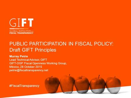 Murray Petrie Lead Technical Advisor, GIFT GIFT-OGP Fiscal Openness Working Group, México, 28 October 2015 #FiscalTransparency.