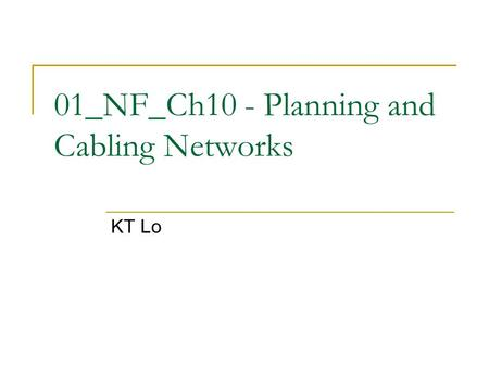 01_NF_Ch10 - Planning and Cabling Networks KT Lo.