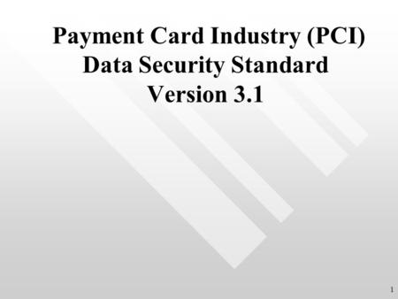 Payment Card Industry (PCI) Data Security Standard Version 3.1 1.