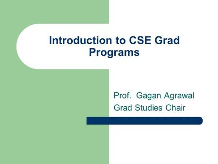 Introduction to CSE Grad Programs Prof. Gagan Agrawal Grad Studies Chair.