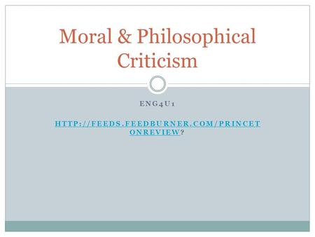 ENG4U1  ONREVIEWHTTP://FEEDS.FEEDBURNER.COM/PRINCET ONREVIEW? Moral & Philosophical Criticism.