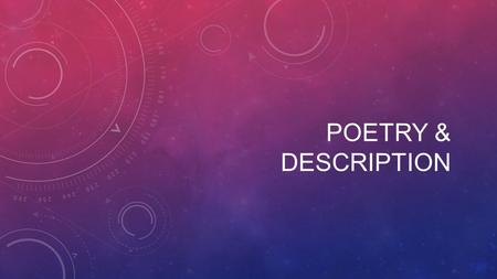 POETRY & DESCRIPTION. POETRY A concise form of writing that uses imaginative language, rhythm, and often rhyme to communicate ideas and feelings. To make.