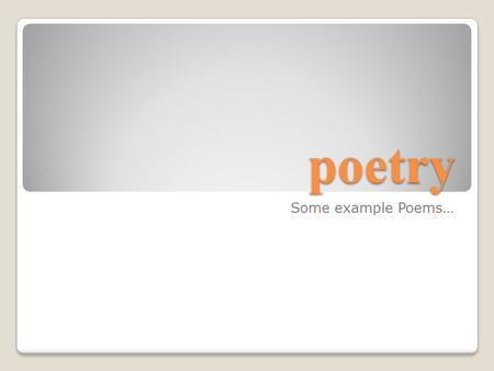 Poetry Some example Poems…. What is the TONE of this poem?