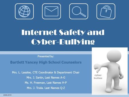 Internet Safety and Cyber-Bullying Presented by: Bartlett Yancey High School Counselors Mrs. L. Lassiter, CTE Coordinator & Department Chair Mrs. J. Sartin,