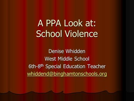 A PPA Look at: School Violence Denise Whidden West Middle School 6th-8 th Special Education Teacher