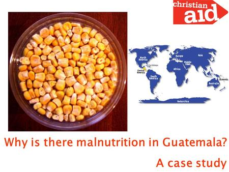 Why is there malnutrition in Guatemala? A case study.