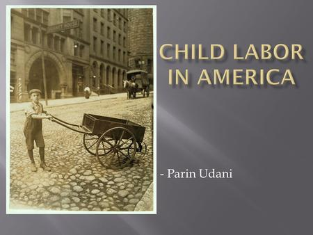 - Parin Udani. Through the 1800s and early 1900s, nearly 2 million American children were employed in all manner of unsafe jobs The National Child Labor.