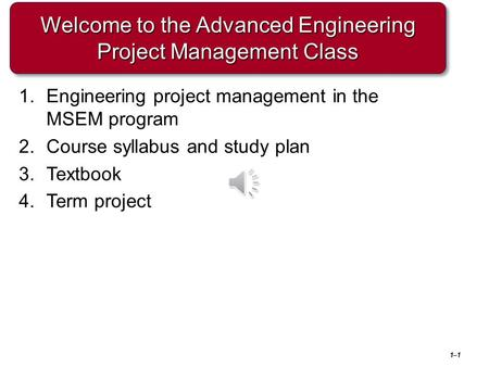Welcome to the Advanced Engineering Project Management Class 1–1 1.Engineering project management in the MSEM program 2.Course syllabus and study plan.