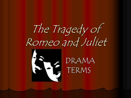 The Tragedy of Romeo and Juliet DRAMA TERMS. Journal Entry #5 What impact does family have during different stages of our life? What impact does family.
