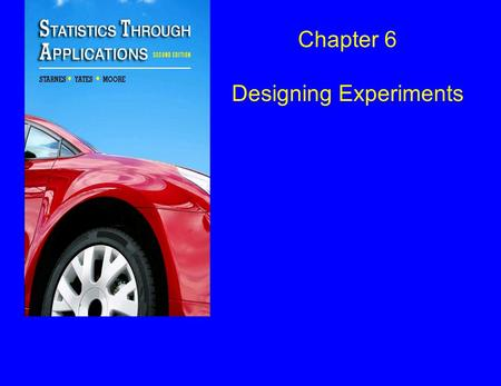 Chapter 6 Designing Experiments. Section 6.1 Experiments, Good and Bad.