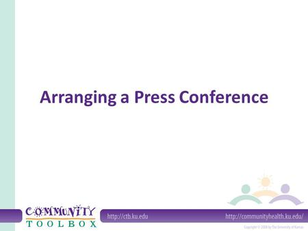 Arranging a Press Conference. What is a press conference? a tool designed to generate news -- in particular, hard news can advance the cause of your organization.