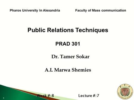 1 Pharos University In Alexandria Faculty of Mass communication Public Relations Techniques PRAD 301 Dr. Tamer Sokar Dr. Tamer Sokar A.L Marwa Shemies.