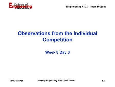 Engineering H193 - Team Project Gateway Engineering Education Coalition P. 1 Spring Quarter Observations from the Individual Competition Week 8 Day 3.