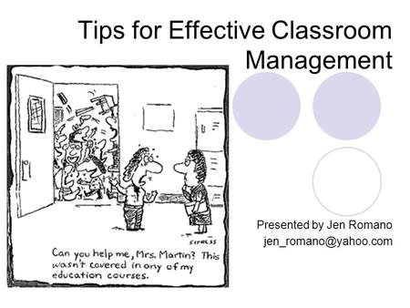 Tips for Effective Classroom Management Presented by Jen Romano