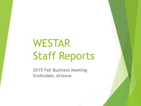 WESTAR Staff Reports 2015 Fall Business Meeting Scottsdale, Arizona.