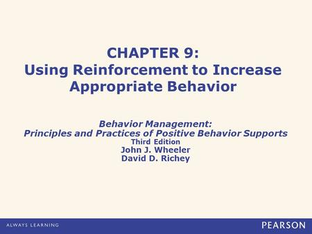 CHAPTER 9: Using Reinforcement to Increase Appropriate Behavior Behavior Management: Principles and Practices of Positive Behavior Supports Third Edition.