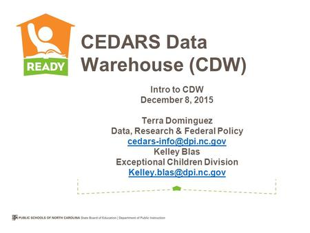 Intro to CDW December 8, 2015 Terra Dominguez Data, Research & Federal Policy Kelley Blas Exceptional Children Division