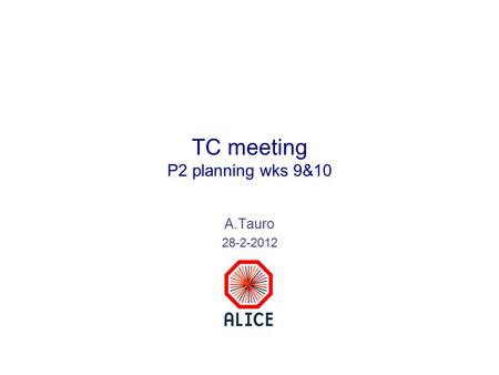 TC meeting P2 planning wks 9&10 A.Tauro 28-2-2012.